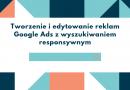 Tworzenie i edytowanie reklam Google Ads z wyszukiwaniem responsywnym