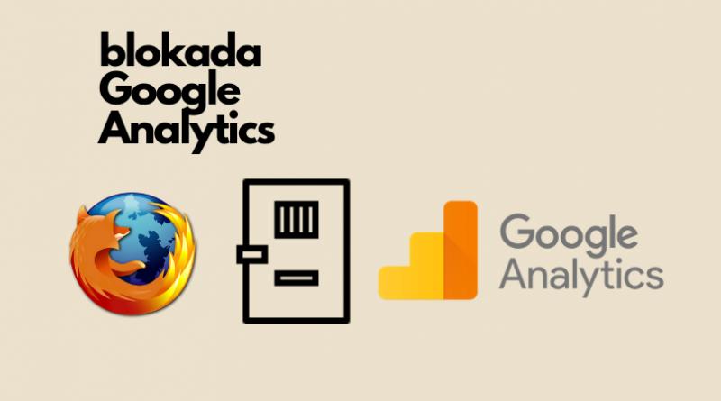 Blokada Google Analytics przez Firefox. Mozilla wyjaśnia dlaczego.