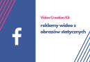 Facebook ułatwia tworzenie reklam wideo z obrazów statycznych